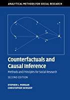 Counterfactuals and Causal Inference: Methods and Principles for Social Research (Analytical Methods for Social Research) by Stephen L. Morgan Christopher Winship(2014-11-17)