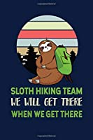 Sloth Hiking Team We Will Get There When We Get There: Notebook For Baby Sloth Lovers Nature Hiking Fans