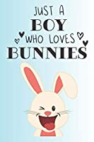 Just A Boy Who Loves Bunnies: Cute Bunny Lovers Journal / Notebook / Diary / Birthday Gift (6x9 - 110 Blank Lined Pages)