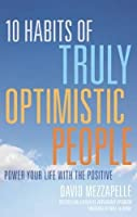10 Habits of Truly Optimistic People: Power Your Life With the Positive (Contagious Optimism Book)