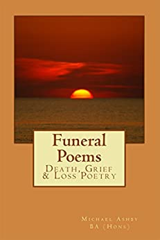 Funeral Poems: Death, Grief & Loss Poetry (Inspirational Poetry Book 1) by [Ashby, Michael]