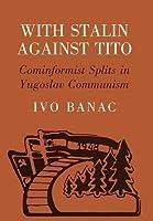 WITH STALIN AGAINST TITO: COMINFORMIST SPLITS IN YUGOSLAV COMMUNISM