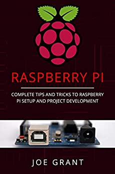 Raspberry Pi: Complete Tips and Tricks to Raspberry Pi Setup and Project Development by [Grant, Joe]