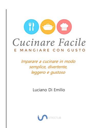 Cucinare facile e mangiare con gusto (Italian Edition)