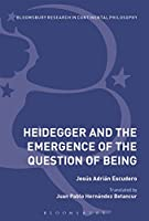 Heidegger and the Emergence of the Question of Being (Bloomsbury Studies in Continental Philosophy)