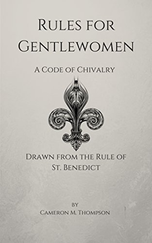 Rules for Gentlewomen: A Code of Chivalry Drawn from the Rule of St. Benedict (English Edition)