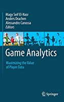 Game Analytics: Maximizing the Value of Player Data