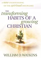 The Transforming Habits of a Growing Christian