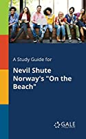 A Study Guide for Nevil Shute Norway's on the Beach