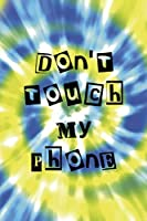 Don't Touch My Phone: Notebook Journal Composition Blank Lined Diary Notepad 120 Pages Paperback Blue And Green Texture Stoner