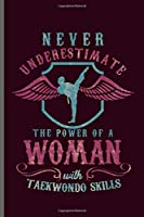"Never Underestimate the power of a Woman with Taekwondo Skills: MMA Karate Fighting notebooks gift (6""x9"") Lined notebook to write in"