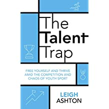 The Talent Trap: Free yourself and thrive amid the competition and chaos of youth sport