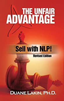 The Unfair Advantage: Sell with NLP! by [Lakin Ph.D., Duane]