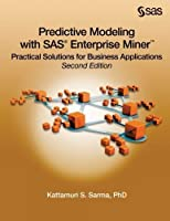 Predictive Modeling with SAS Enterprise Miner: Practical Solutions for Business Applications, Second Edition by Kattamuri S. Sarma(2013-12-19)