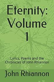 Eternity: Volume 1: Lyrics, Poems and the Chronicles of John Rhiannon (Eternity: Lyrics, Poems and the Chronic