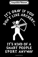 Composition Notebook: It's OK If You Don't Like Archery - Funny Archery  Journal/Notebook Blank Lined Ruled 6x9 100 Pages