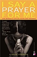 I Say a Prayer for Me: One Woman's Life of Faith and Triumph