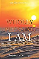 Wholly Pleasing I Am: 365 Day Devotional