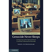 Genocide Never Sleeps: Living Law at the International Criminal Tribunal for Rwanda (Cambridge Studies in Law and Society)
