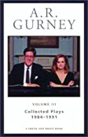 A. R. Gurney: Collected Plays 1984-1991 (A. R. Gurney Collected Plays)