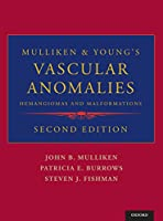 Mulliken & Young's Vascular Anomalies: Hemangiomas and Malformations