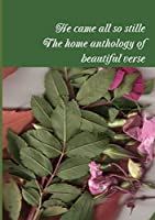 He Came All So Stille; The Home Anthology of Beautiful Verse