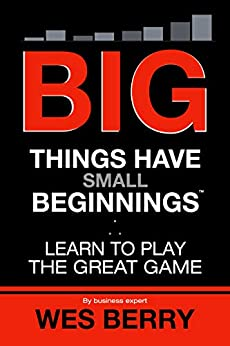 Big Things Have Small Beginnings: Learn to Play the Great Game by [Berry, Wes]