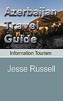 Azerbaijan Travel Guide: Information Tourism