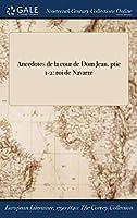 Anecdotes de la Cour de Dom Jean. Ptie 1-2: Roi de Navarre