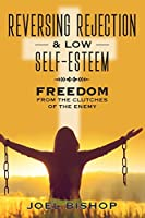 Reversing Rejection & Low Self-Esteem: Freedom from the Clutches of the Enemy