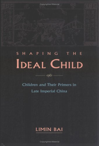 Download Shaping The Ideal Child: Children And Their Primers In Late Imperial China 9629961148