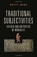 Traditional Subjectivities: The Old English Poetics of Mentality (Toronto Anglo-saxon)