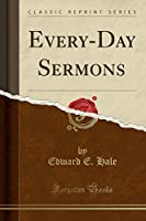 Every-Day Sermons (Classic Reprint)