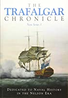 The Trafalgar Chronicle: Dedicated to Naval History in the Nelson Era (Journal of the 1805 Club, New Series 1)