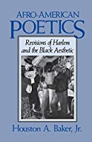 Afro-American Poetics: Revisions of Harlem and the Black Aesthetic by Houston A. Baker(1988-09-15)