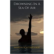 Drowning in a Sea Of Air (English Edition)