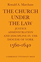 The Church Under the Law: Justice, Administration and Dicipline in the Diocese of York 1560–1640