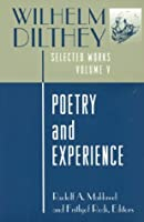 Poetry and Experience (WILHELM DILTHEY : SELECTED WORKS)
