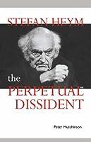 Stefan Heym: Perpetual Dissident: The Perpetual Dissident (Cambridge Studies in German)