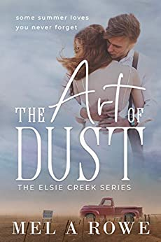 The Art of Dust (The Elsie Creek Series Book 1) by [Rowe, Mel A]