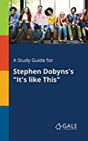 A Study Guide for Stephen Dobyns's It's Like This