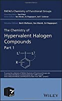 The Chemistry of Hypervalent Halogen Compounds (Patai's Chemistry of Functional Groups)