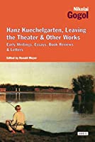 Hanz Kuechelgarten, Leaving the Theater & Other Works: Early Writings, Essays, Book Reviews & Letters