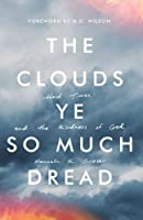 The Clouds Ye So Much Dread: Hard Times and the Kindness of God