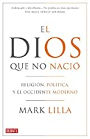El Dios que no nacio / The Stillborn God: Religion, Politica Y El Occidente Moderno / Religion, Politics, and the Modern West
