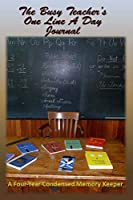 The Busy Teacher's One-Line-A-Day Journals: A Four-Year, Condensed Memory Keeper