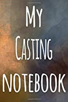 My Casting Notebook: The perfect gift for the artist in your life - 119 page lined journal!