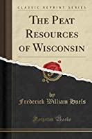 The Peat Resources of Wisconsin (Classic Reprint)