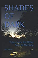 SHADES OF DARK: Tales from the Other Side of Morning