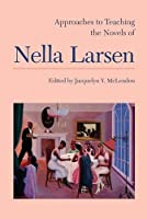 Approaches to Teaching the Novels of Nella Larsen (Approaches to Teaching World Literature)